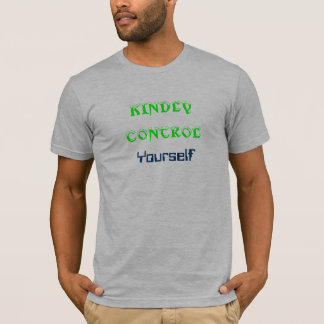 KINDLY CONTROL YOURSELF- TOO Cute T-Shirt