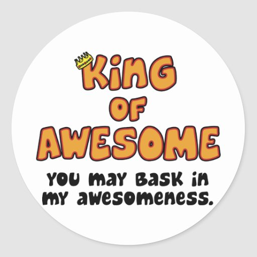 King of Awesome Round Sticker