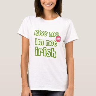 Kiss Me im NOT Irish T-Shirt