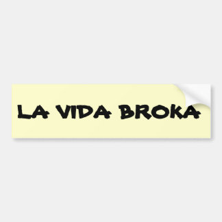 La Vida Broka Bumper Sticker