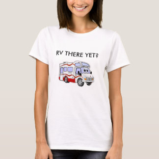 LADIES CLASS C RV THERE YET? T-SHIRT