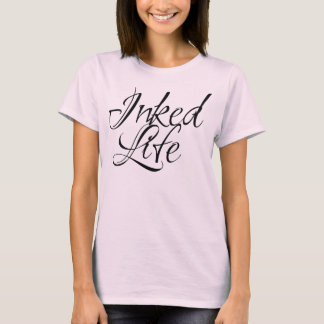 Ladies Inked Life With Black Lettering T-Shirt