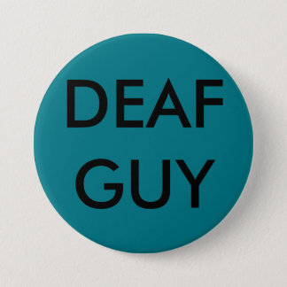 "LARGE PIN-ON BUTTON, ""DEAF GUY"" 7.5 CM ROUND BADGE"
