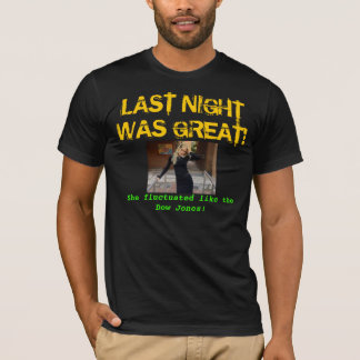 LAST NIGHT WAS GREAT! T-Shirt