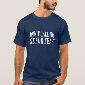 Late For Feast Shirt - Dark