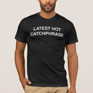 Latest hot catchphrase T-Shirt