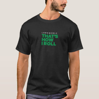 """Lawn Bowls – That's How I Roll"" – Dark (Men's) T-Shirt"