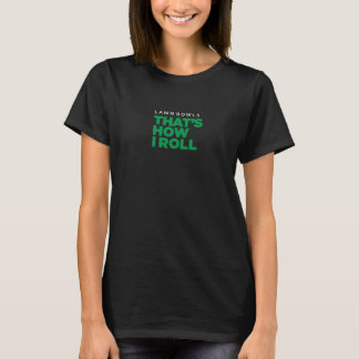 """Lawn Bowls – That's How I Roll"" – Dark (Women's) T-Shirt"