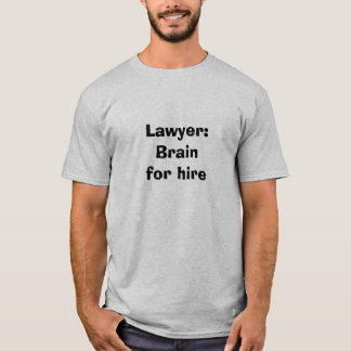 Lawyer T-shirt: Brain for hire T-Shirt