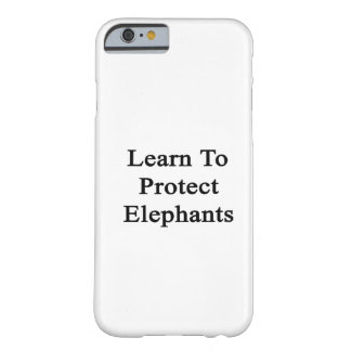 Learn To Protect Elephants Barely There iPhone 6 Case