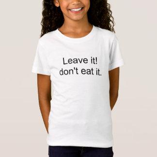 Leave it! don't eat it. T-Shirt