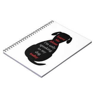 Leave Me Alone I'm only speaking to my dog today Spiral Notebook