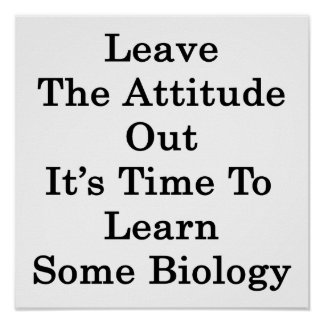 Leave The Attitude Out It's Time To Learn Some Bio Poster