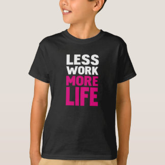 Less work more life T-Shirt