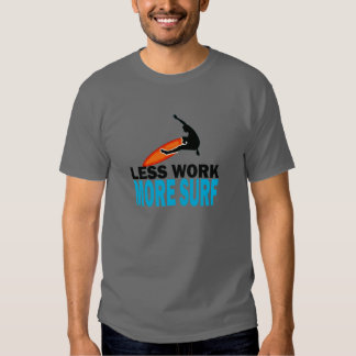 LESS Work More Surf T Shirt