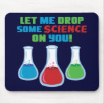 Let Me Drop Some Science On You Mouse Mats