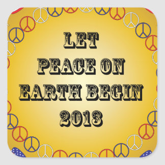 Let Peace on Earth Begin 2013 Square Sticker