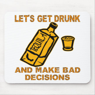 Let's Get Drunk And Make Bad Decisions Mouse Pad