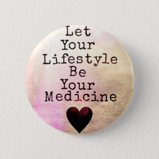 Let Your Lifestyle Be Your Medicine 6 Cm Round Badge