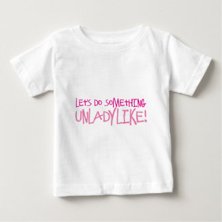 Let's do something UNLADYLIKE! Baby T-Shirt