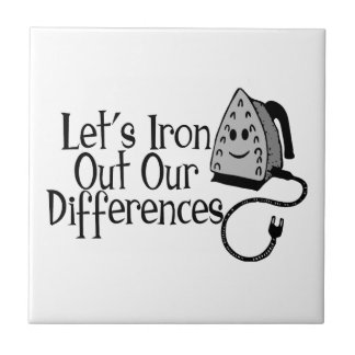 Let's Iron Out Our Differences Tile