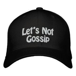 Let's Not Gossip Embroidered Hat