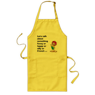 Let's talk about something funny or happy ... long apron
