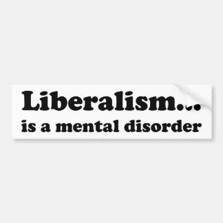 Liberalism... is a mental disorder bumper sticker