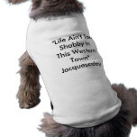 """Life Ain't Too Shabby In This Western Town""  J... Pet Tshirt"