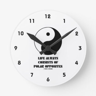 Life Always Consists Of Polar Opposites Yin-Yang Round Wall Clocks