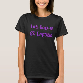 life begins at 0rgasm ladies tee