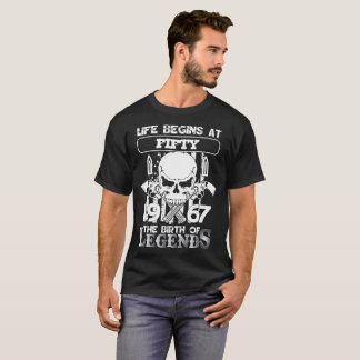 Life begins at fifty 1967 The birth of legends T-Shirt