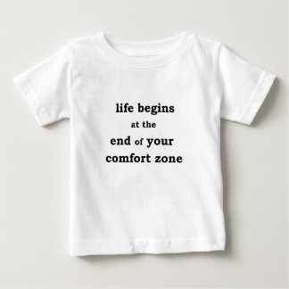 life begins at the end of your comfort zone baby T-Shirt