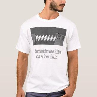 Life can be fair T-Shirt