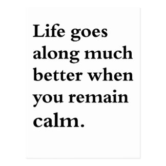 life goes along much better when you remain calm postcard