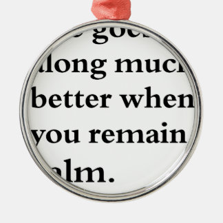 life goes along much better when you remain calm Silver-Colored round decoration