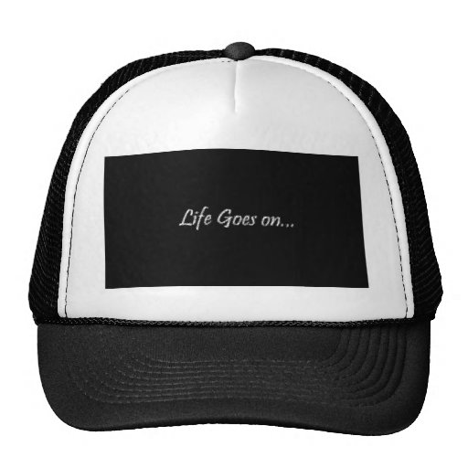 LIFE GOES ON HAT