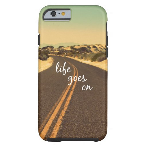 Life Goes On Quote Tough iPhone 6 Case