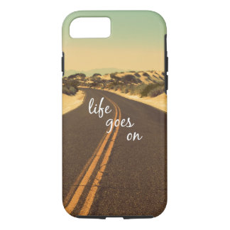 Life Goes On Quote iPhone 7 Case