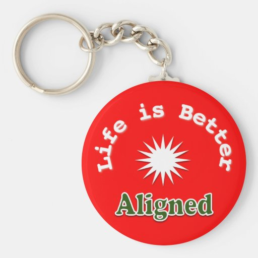 LIfe is Better Aligned key chain