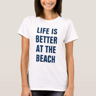 Life is better at the beach Ladies Shirt