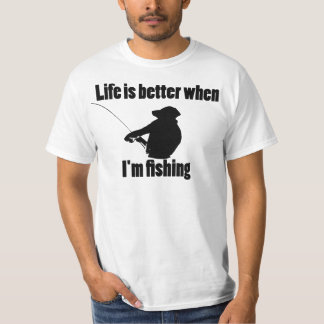 Life Is Better When I'm Fishing T-Shirt