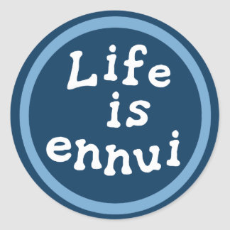 Life is ennui classic round sticker