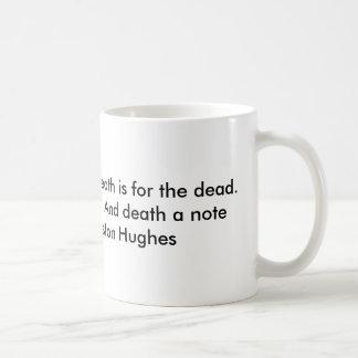 Life is for the living... coffee mug