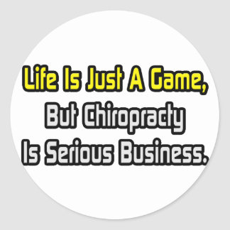 Life Is Just a Game .. Chiropracty Is Serious Round Stickers