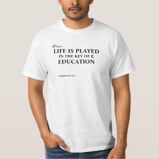 LIFE IS PLAYED IN THE KEY OF E EDUCATION T-Shirt