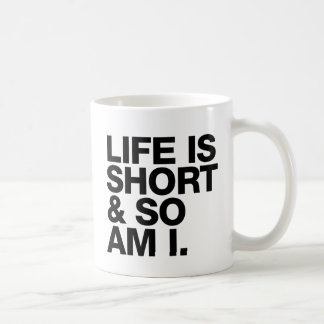 Life is Short & So Am I Funny Quote Coffee Mug