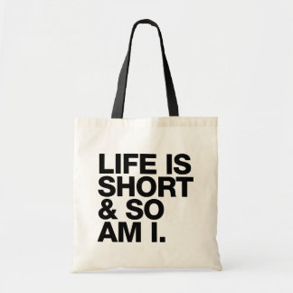 Life is Short & So Am I Funny Quote Tote Bag