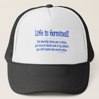 life is terminal trucker hat