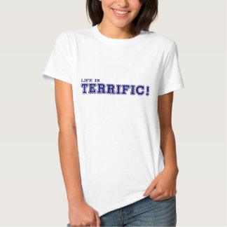 Life Is TERRIFIC! Ladies Shirt